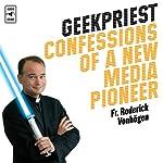 Geekpriest: Confessions of a New Media Pioneer | Roderick Vonhogen