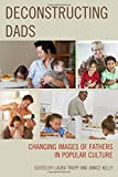 img - for Deconstructing Dads: Changing Images of Fathers in Popular Culture book / textbook / text book