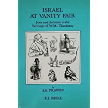 Israel at Vanity Fair: Jews and Judaism in the Writings of W.M. Thackeray