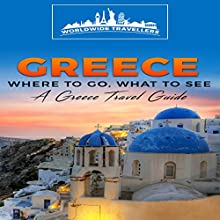 Greece: Where to Go, What to See - A Greece Travel Guide | Livre audio Auteur(s) :  Worldwide Travellers Narrateur(s) : Chris Brown