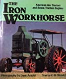 The Iron Workhorse: American Gas Tractors and Steam Traction Engines
