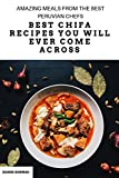 Best Chifa Recipes You Will Ever Come Across:  Amazing Meals From The Best Peruvian Chefs