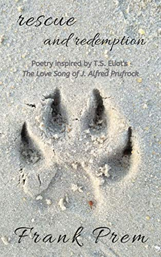 rescue and redemption: Poetry inspired by the T. S. Eliot poem 'The Love Song of J. Alfred Prufrock' (A Love Poetry Trilogy Book 3) by [Prem, Frank]