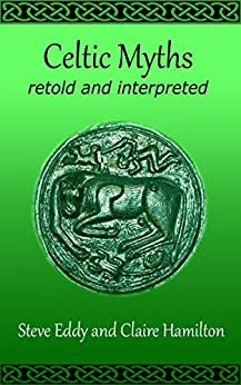 Celtic Myths Retold and Interpreted by [Eddy, Steve, Hamilton, Claire]