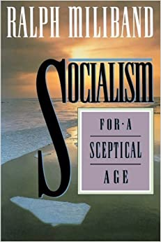 Socialism for a Sceptical Age by Ralph Miliband (1994-12-17)