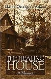 Healing House A Memoir, Elaine Adams, 1424158176