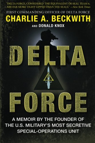 Delta Force: A Memoir by the Founder of the U.S. Military