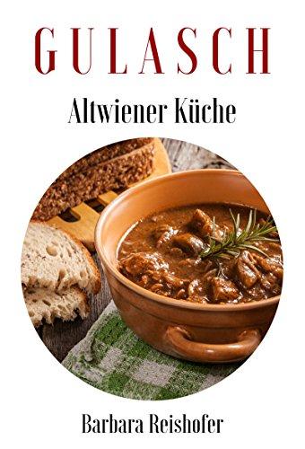 GULASCH (Altwiener Küche 2) (German Edition) by Barbara Reishofer