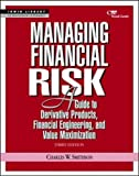 Managing Financial Risk: A Guide to Derivative Products, Financial Engineering, and Value Maximization