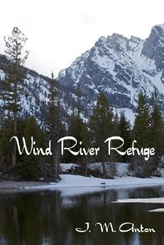Wind River Refuge by [Anton, J.M.]