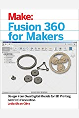 Fusion 360 for Makers: Design Your Own Digital Models for 3D Printing and CNC Fabrication (Make:) Kindle Edition