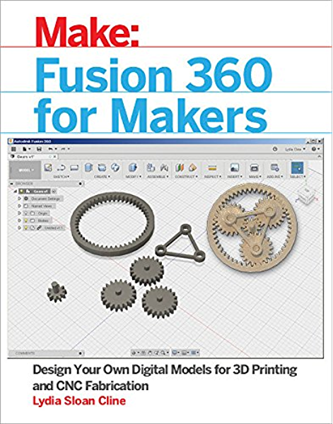 Fusion 360 For Makers Design Your Own Digital Models For 3d Printing And Cnc Fabrication Make Cline Lydia Sloan Ebook Amazon Com