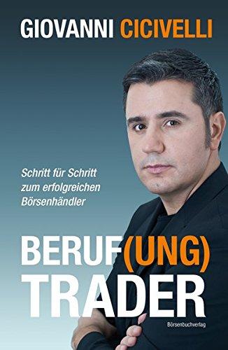 Beruf(ung) Trader: Schritt für Schritt zum erfolgreichen Börsenhändler Gebundenes Buch – 27. April 2012 Giovanni Cicivelli 3864700345 Trading - Trader Börsenhandel