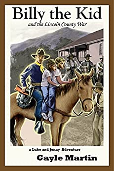 Billy the Kid and the Lincoln County War: A Luke and Jenny Adventure by [Martin, Gayle]