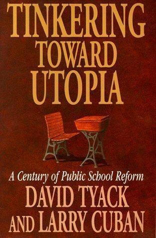 Tinkering toward Utopia: A Century of Public School Reform by Tyack, David, Cuban, Larry published by Harvard University Press (1997)