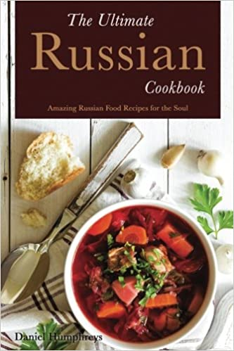 The ultimate russian cookbook amazing russian food recipes for the the ultimate russian cookbook amazing russian food recipes for the soul daniel humphreys 9781546594727 amazon books forumfinder Choice Image