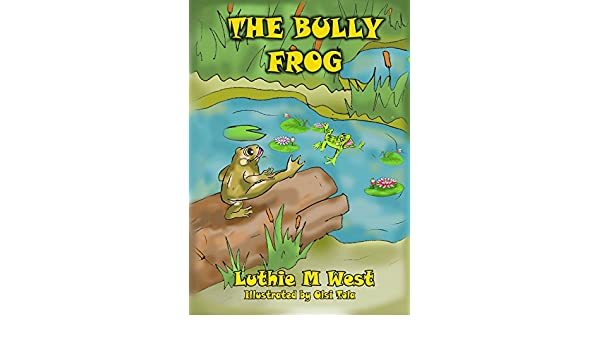 The Bully Frog: For children ages 4-6 on the virtue of ...