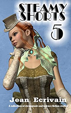 Steamy Shorts 5: A collection of Steampunk and Science Fiction Erotica short stories