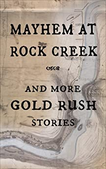 Mayhem at Rock Creek and more Gold Rush Stories by [Poncelet, M. L.]