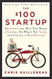 img - for The $100 Startup: Reinvent the Way You Make a Living, Do What You Love, and Create a New Future book / textbook / text book