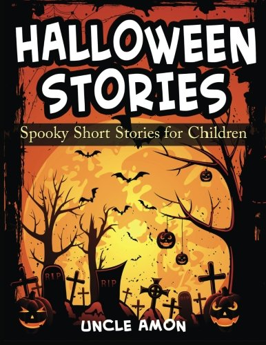 Halloween Stories: Spooky Short Stories for Children (Halloween Short Stories for Kids) (Volume 3) (Scary Scary Halloween)