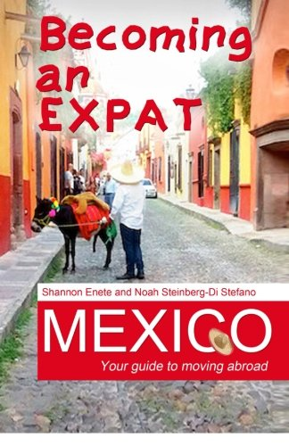 Becoming an Expat Mexico: Your guide to moving abroad (Volume 6) pdf epub