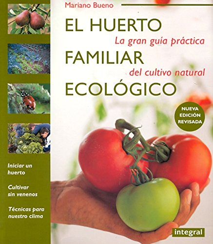 El huerto familiar ecológico / The organic family garden: La gran guía práctica del cultivo natural / The Great Practical Guide to Natural Farming (Spanish Edition) pdf
