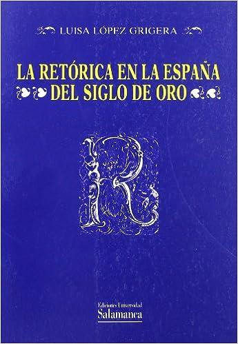 La Retórica en la España del Siglo de Oro Estudios filológicos ...