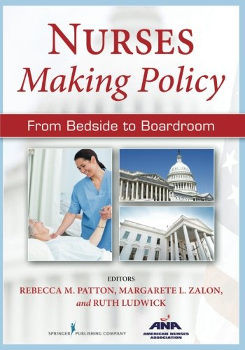 Nurses Making Policy: From Bedside to Boardroom by Patton Rebecca