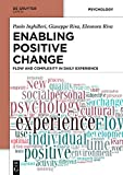 Enabling Positive Change : Flow and Complexity in Daily Experience, Inghilleri, Paolo and Riva, Giuseppe, 3110410230