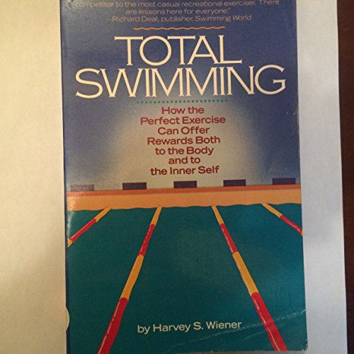 Total Swimming  How The Perfect Exercise Can Offer Rewards Both To The Body And To The Inner Self  Fireside Books  Holiday House