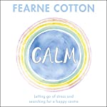 Calm: Letting Go of Stress and Searching for a Happy Centre | Fearne Cotton