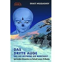 DAS DRITTE AUGE und der Ursprung der Menschheit (durchgesehene und erweiterte Neuausgabe)