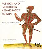 Fashion and Armour in Renaissance Europe, Angus Patterson, 1851775811