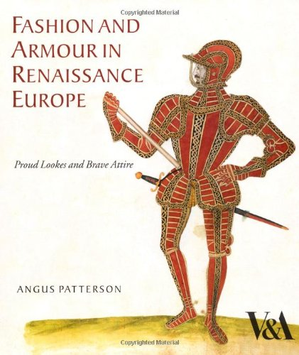 Fashion and Armour in Renaissance Europe: Proud Lookes and Brave Attire - Sixteenth Century Fashions