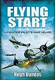 Flying Start: A Fighter Pilot's War Years