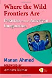 Where the Wild Frontiers Are, Manan Ahmed, 1935982060