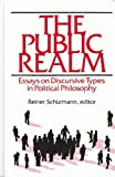 The Public Realm : Essays on Discursive Types in Political Philosophy, , 0887067174