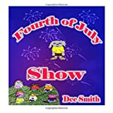 Fourth of July Show: Fourth of July Rhyming Picture Book for Children about the Fourth of July, July 4th Cheer and Fourth of July Fireworks. Perfect for Fourth of July storytimes and read alouds.