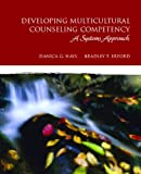 Developing Multicultural Counseling Competence 1st Edition
