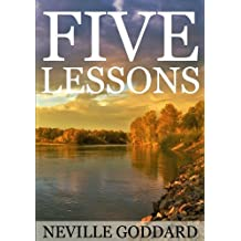 Five Lessons:  A Clear, Definite, Lecture on Using The Power of Your Imagination!