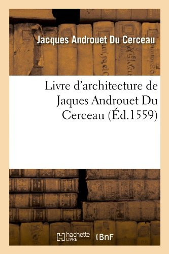 Livre DArchitecture de Jaques Androuet Du Cerceau, (Ed.1559) (Arts)  [Androuet Du Cerceau, Jacques - Cerceau, Jacques Androuet Du] (Tapa Blanda)