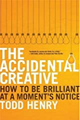 The Accidental Creative: How to Be Brilliant at a Moment's Notice by Henry, Todd unknown edition [Hardcover(2011)] Hardcover