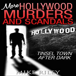 More Hollywood Murders and Scandals: Tinsel Town After Dark, More Famous Celebrity Murders, Scandals, and Crimes