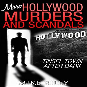 More Hollywood Murders and Scandals: Tinsel Town After Dark, More Famous Celebrity Murders, Scandals, and Crimes Audiobook