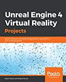 Unreal Engine 4 Virtual Reality Projects: Build immersive, real-world VR applications using UE4, C++, and Unreal Blueprints