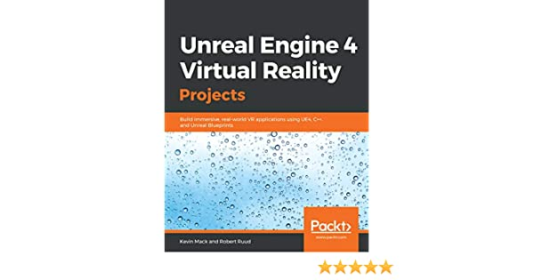 Amazon com: Unreal Engine 4 Virtual Reality Projects: Build