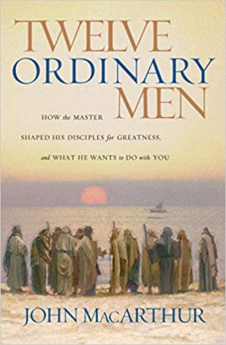 twelve ordinary men how the master shaped his disciples for greatness and what he wants to do with you