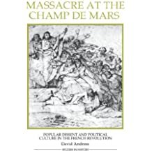 Massacre at the Champ de Mars: Popular Dissent and Political Culture in the French Revolution (Royal Historical Society Studies in History New Series)