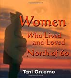 Women Who Lived and Loved North of 60, Toni Graeme, 1552124495